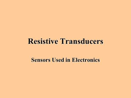 Resistive Transducers Sensors Used in Electronics.