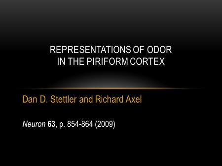 Dan D. Stettler and Richard Axel REPRESENTATIONS OF ODOR IN THE PIRIFORM CORTEX Neuron 63, p. 854-864 (2009)