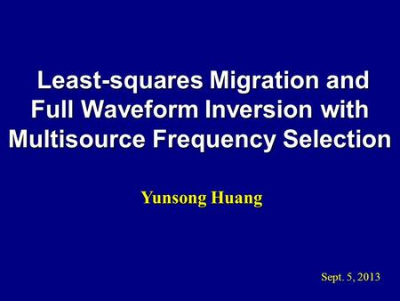 Least-squares Migration and Least-squares Migration and Full Waveform Inversion with Multisource Frequency Selection Yunsong Huang Yunsong Huang Sept.