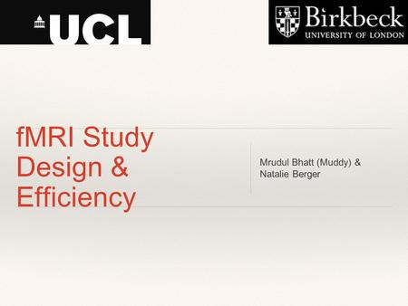 FMRI Study Design & Efficiency Mrudul Bhatt (Muddy) & Natalie Berger.