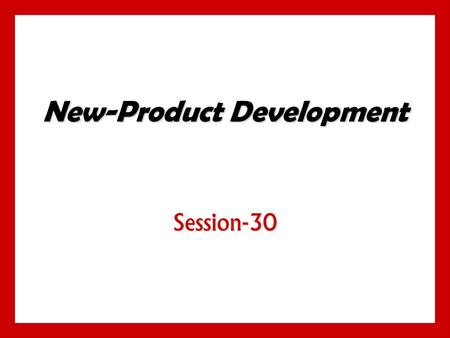 New-Product Development Session-30. 10 - 1 $50 billion in profits over 27 years $50 billion in profits over 27 years Early new-product development relied.