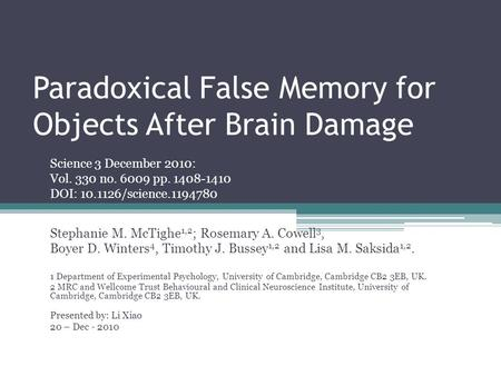 Paradoxical False Memory for Objects After Brain Damage Stephanie M. McTighe 1,2 ; Rosemary A. Cowell 3, Boyer D. Winters 4, Timothy J. Bussey 1,2 and.