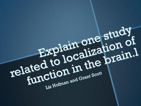 Explain one study related to localization of function in the brain.l Liz Hofman and Grant Scott.