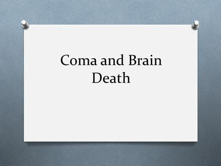 Coma and Brain Death. Objectives O Define Coma and altered consciousness O Understand the brain death exam.