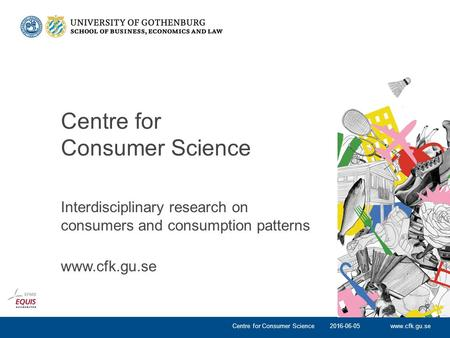 Www.cfk.gu.se Interdisciplinary research on consumers and consumption patterns www.cfk.gu.se 2016-06-05Centre for Consumer Science.