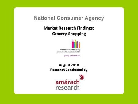 National Consumer Agency Market Research Findings: Grocery Shopping August 2010 Research Conducted by.
