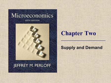 Chapter Two Supply and Demand. Chapter 1 Concepts and Related Concepts  Definition of Economics  Microeconomics versus Macroeconomics  Positive versus.