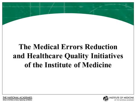 The Medical Errors Reduction and Healthcare Quality Initiatives of the Institute of Medicine.