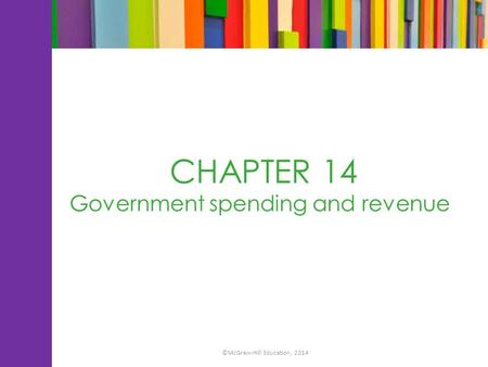 CHAPTER 14 Government spending and revenue ©McGraw-Hill Education, 2014.
