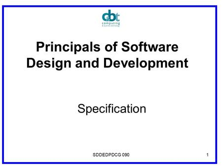 1 Principals of Software Design and Development Specification SDDEDPDCG 090.