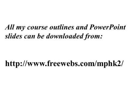 All my course outlines and PowerPoint slides can be downloaded from:
