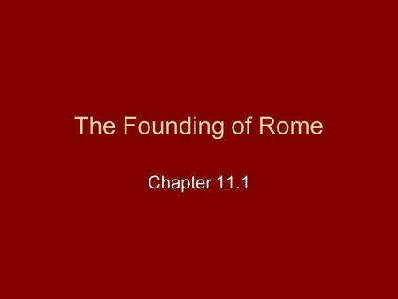 The Founding of Rome Chapter 11.1. Tennessee Social Studies 6.61 Explain how the geographical location of ancient Rome contributed to the shaping of Roman.