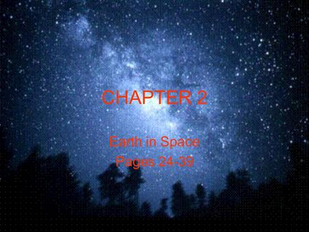 CHAPTER 2 Earth in Space Pages 24-39 Earth: Rotation, Revolution & Seasons Solar System-sun & group of bodies that revolve around it –Milky Way Planets-major.