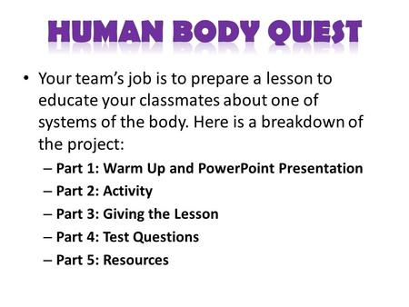 Your team's job is to prepare a lesson to educate your classmates about one of systems of the body. Here is a breakdown of the project: – Part 1: Warm.