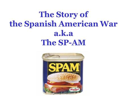 The Story of the Spanish American War a.k.a The SP-AM.