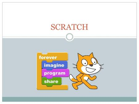 SCRATCH. Course Outline Session 1 – 8.45am to 10.30 am  Introduction  Basics of Scratch programming - Control / Movement / Looks and Sound  Example.