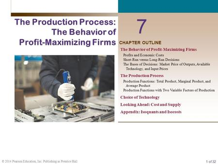 1 of 32 © 2014 Pearson Education, Inc. Publishing as Prentice Hall CHAPTER OUTLINE 7 The Production Process: The Behavior of Profit-Maximizing Firms The.