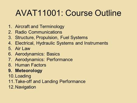 AVAT11001: Course Outline 1.Aircraft and Terminology 2.Radio Communications 3.Structure, Propulsion, Fuel Systems 4.Electrical, Hydraulic Systems and Instruments.