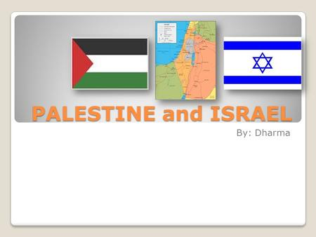 "PALESTINE and ISRAEL By: Dharma. The brief history of Palestine The residents of Palestine are called Palestinians"", since Palestine includes both modern."
