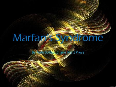 Marfan's Syndrome By Abhi Gollapudi and Matt Pruss.