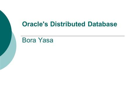 Oracle's Distributed Database Bora Yasa. Definition A Distributed Database is a set of databases stored on multiple computers at different locations and.
