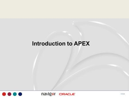 Slide 1 Introduction to APEX. Slide 2 Agenda Introduction to Apex Architecture/Workspace Highlights Roles Example Build Report Examples of Flexibility.