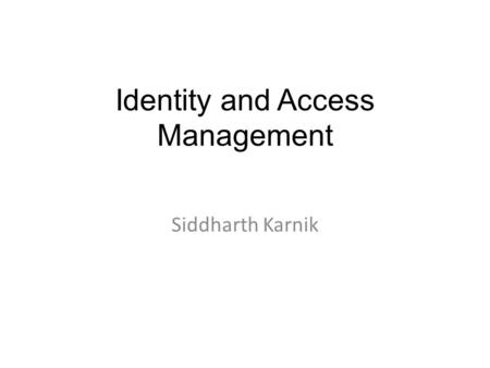 Identity and Access Management Siddharth Karnik. Identity Management -> Oracle Identity Management is a product set that allows enterprises to manage.