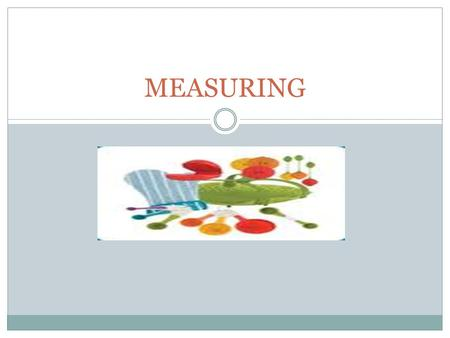 MEASURING. SMALL AMOUNTS USE MEASURING SPOONS 1 T, 1 t, ½ tsp, ¼ tsp OVERFILL SLIGHTLY – USE STRAIGHT EDGE SAME SPOONS FOR DRY OR LIQUID INGREDIENTS.