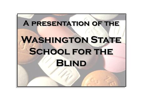 Welcome A presentation of the Washington State School for the Blind A presentation of the Washington State School for the Blind.