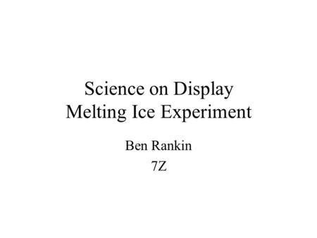 Science on Display Melting Ice Experiment Ben Rankin 7Z.
