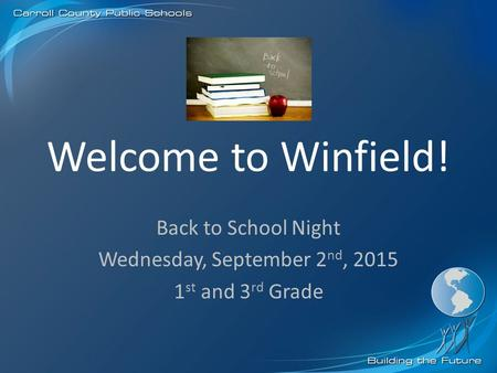Welcome to Winfield! Back to School Night Wednesday, September 2 nd, 2015 1 st and 3 rd Grade.