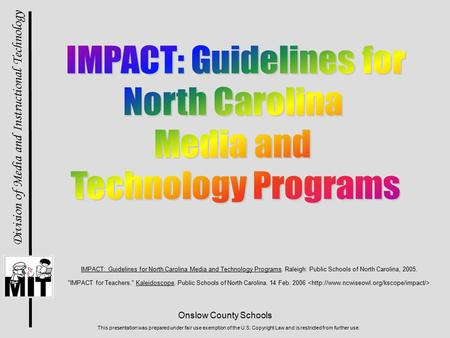 Onslow County Schools Division of Media and Instructional Technology This presentation was prepared under fair use exemption of the U.S. Copyright Law.