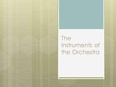 The Instruments of the Orchestra. The Instrument Families  Instruments are organized into Families  These families are categories that group similar.