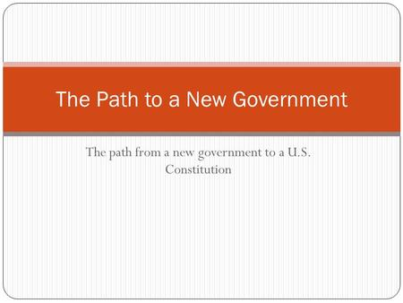 The path from a new government to a U.S. Constitution The Path to a New Government.