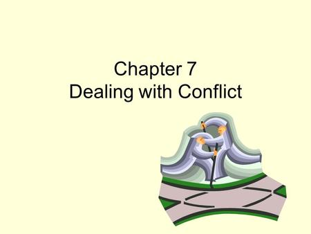Chapter 7 Dealing with Conflict. Quiz: True or False 1.The more intimate the relationship, the greater the opportunity for conflict. 2. People fight mainly.