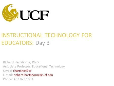 INSTRUCTIONAL TECHNOLOGY FOR EDUCATORS: Day 3 Richard Hartshorne, Ph.D. Associate Professor, Educational Technology Skype: rhartsho49er