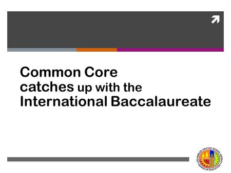  Common Core catches up with the International Baccalaureate.