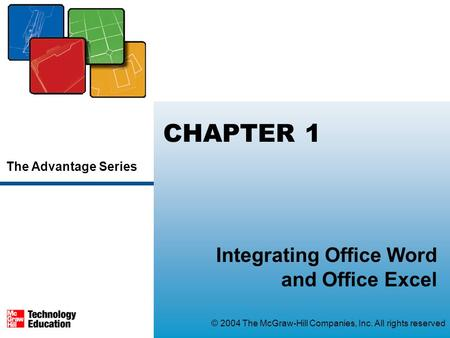 The Advantage Series © 2004 The McGraw-Hill Companies, Inc. All rights reserved CHAPTER 1 Integrating Office Word and Office Excel.