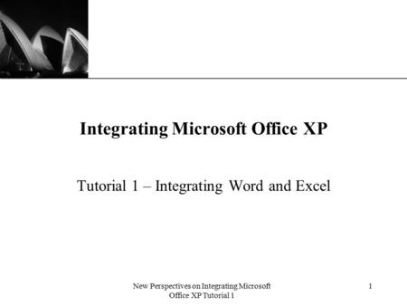 XP New Perspectives on Integrating Microsoft Office XP Tutorial 1 1 Integrating Microsoft Office XP Tutorial 1 – Integrating Word and Excel.