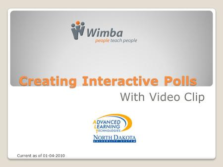 Creating Interactive Polls With Video Clip Current as of 01-04-2010.