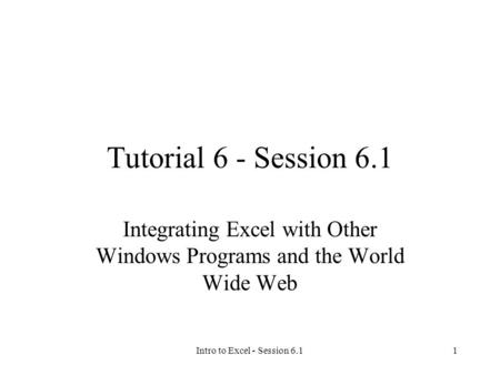 Intro to Excel - Session 6.11 Tutorial 6 - Session 6.1 Integrating Excel with Other Windows Programs and the World Wide Web.