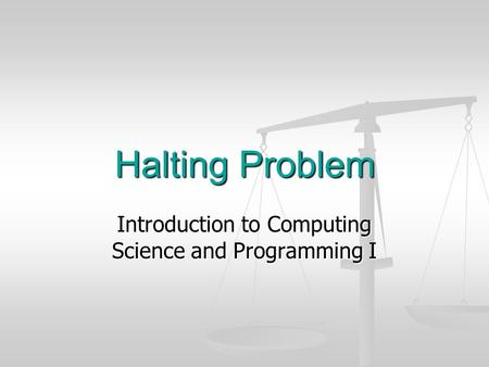 Halting Problem Introduction to Computing Science and Programming I.