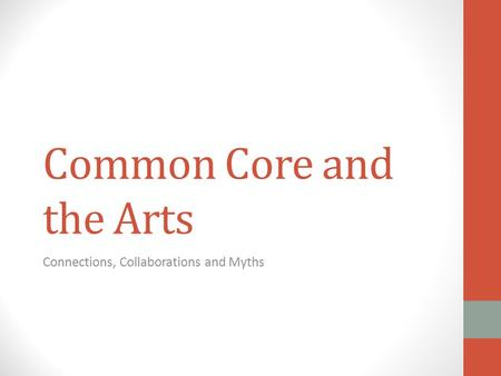 Common Core and the Arts Connections, Collaborations and Myths.