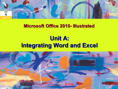 Microsoft Office 2010- Illustrated Unit A: Integrating Word and Excel.