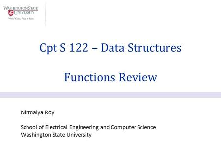 Nirmalya Roy School of Electrical Engineering and Computer Science Washington State University Cpt S 122 – Data Structures Functions Review.