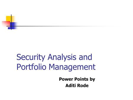 Security Analysis and Portfolio Management Power Points by Aditi Rode.