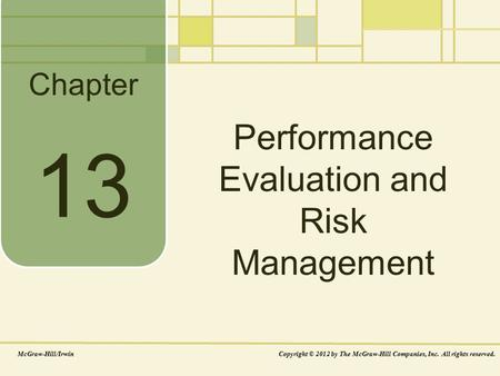 Chapter Performance Evaluation and Risk Management McGraw-Hill/IrwinCopyright © 2012 by The McGraw-Hill Companies, Inc. All rights reserved. 13.