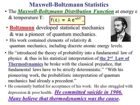 The Maxwell-Boltzmann Distribution Function at energy ε & temperature T: Boltzmann developed statistical mechanics & was a pioneer of quantum mechanics.