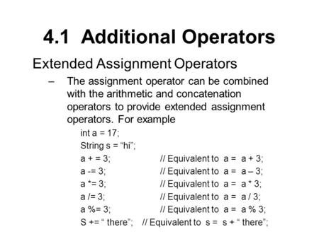 4.1 Additional Operators Extended Assignment Operators –The assignment operator can be combined with the arithmetic and concatenation operators to provide.