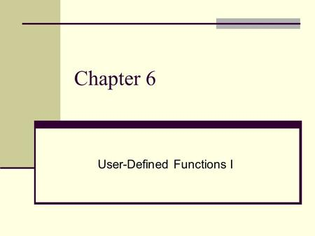Chapter 6 User-Defined Functions I. Objectives Standard (predefined) functions What are they, and How to use them User-Defined Functions Value returning.